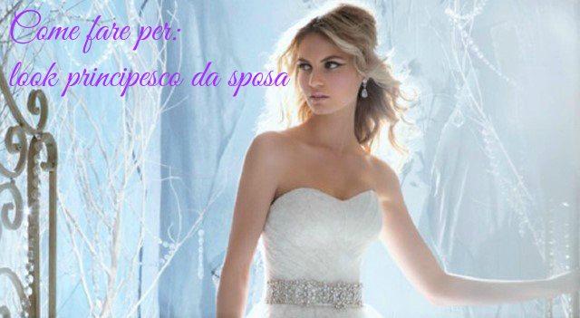 Come fare per: creare il perfetto look principesco da sposa con consigli di trucco e stile