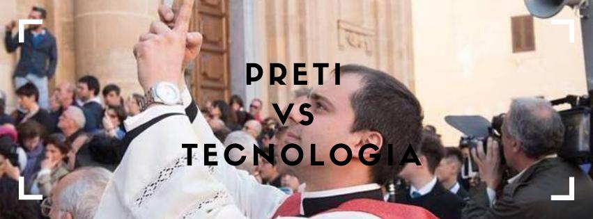preti, tecnologia ed epic fail